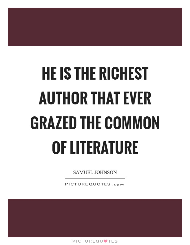 He is the richest author that ever grazed the common of literature Picture Quote #1