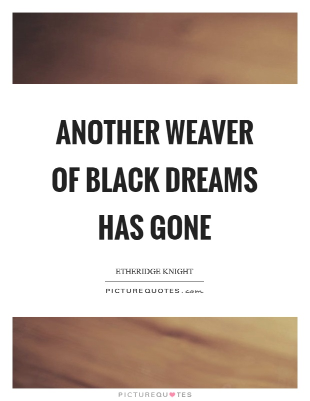Another weaver of black dreams has gone Picture Quote #1