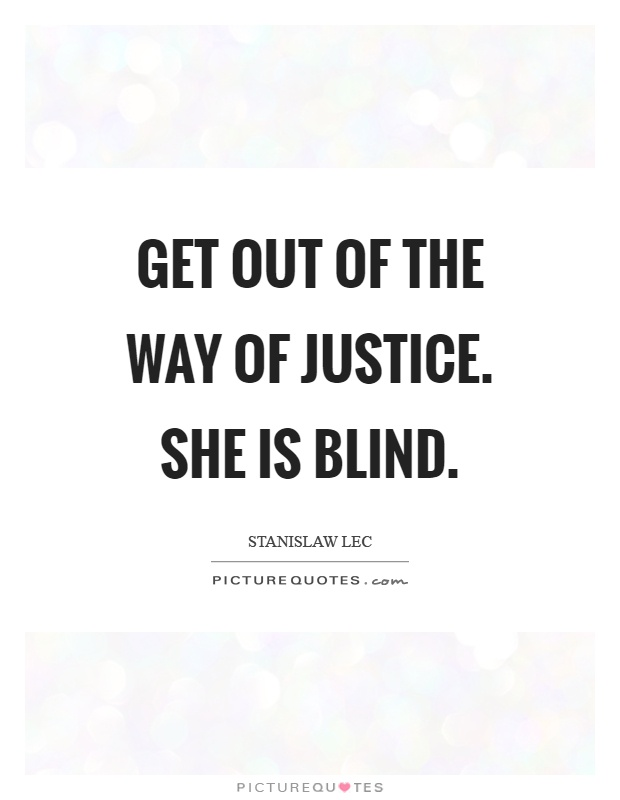 Get out of the way of justice. She is blind Picture Quote #1