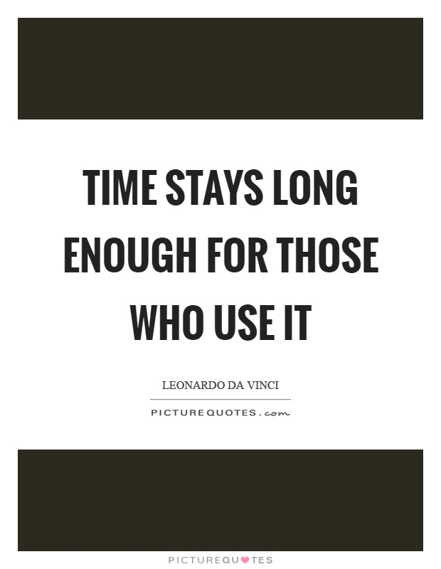 Time stays long enough for those who use it Picture Quote #1