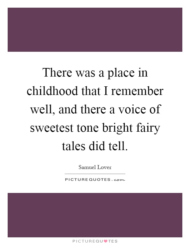 There was a place in childhood that I remember well, and there a voice of sweetest tone bright fairy tales did tell Picture Quote #1