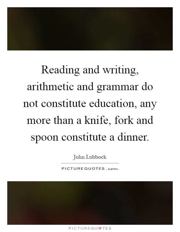 Reading and writing, arithmetic and grammar do not
