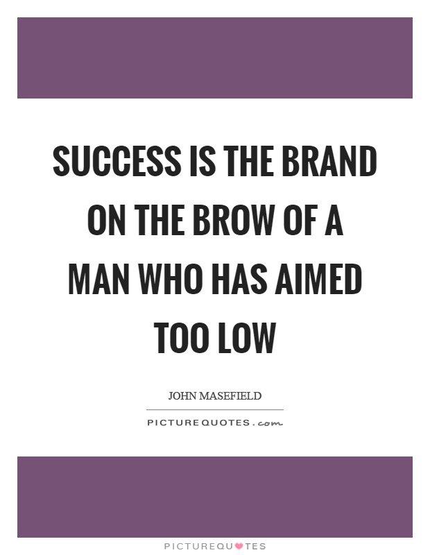 Success is the brand on the brow of a man who has aimed too low Picture Quote #1