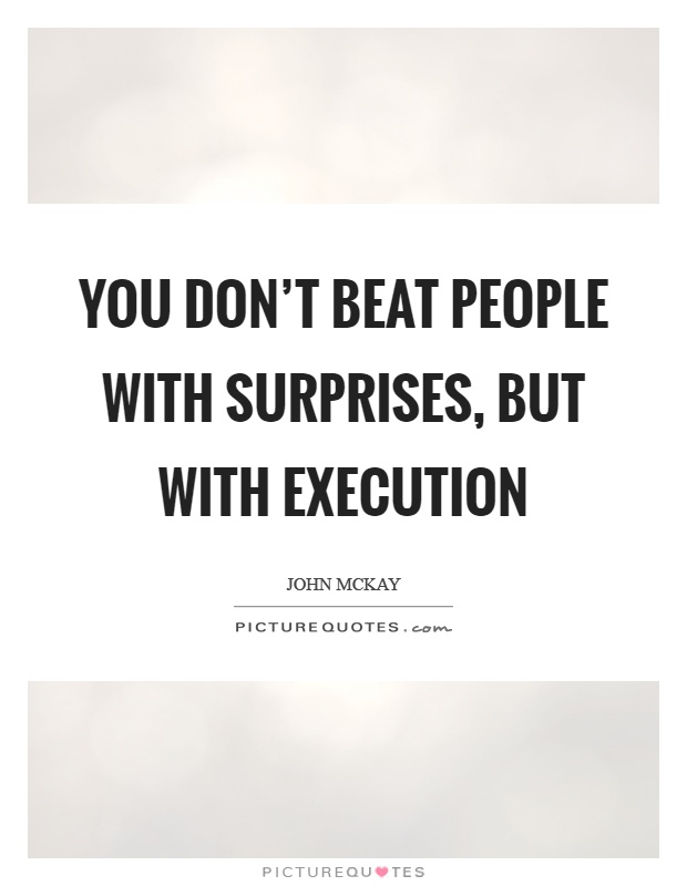 You don't beat people with surprises, but with execution Picture Quote #1