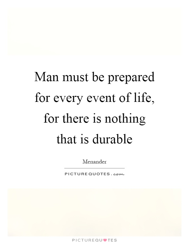 Man must be prepared for every event of life, for there is nothing that is durable Picture Quote #1