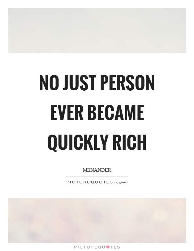 No just person ever became quickly rich Picture Quote #1
