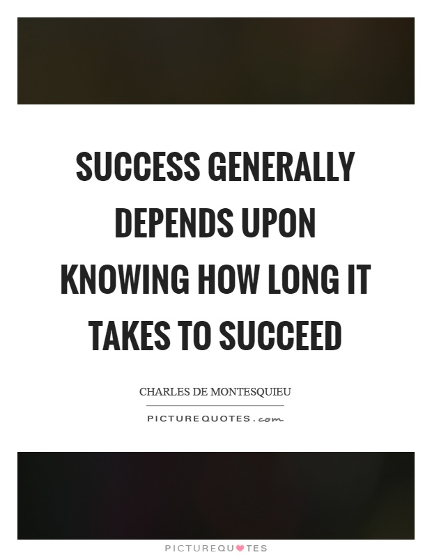 Success generally depends upon knowing how long it takes to succeed Picture Quote #1