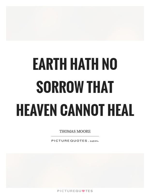 Earth hath no sorrow that heaven cannot heal Picture Quote #1