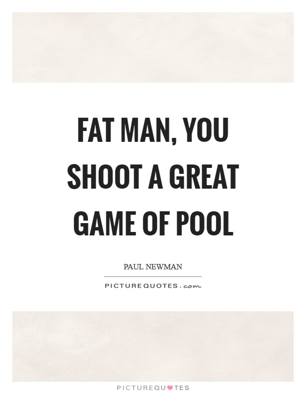 Fat man, you shoot a great game of pool Picture Quote #1