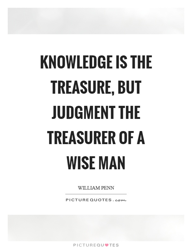 Knowledge is the treasure, but judgment the treasurer of a wise man Picture Quote #1
