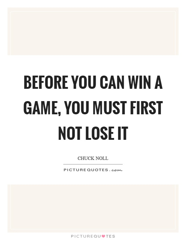 Before you can win a game, you must first not lose it Picture Quote #1