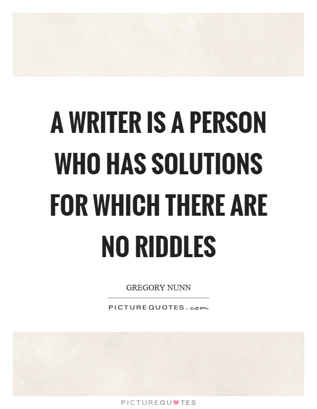 A writer is a person who has solutions for which there are no riddles Picture Quote #1