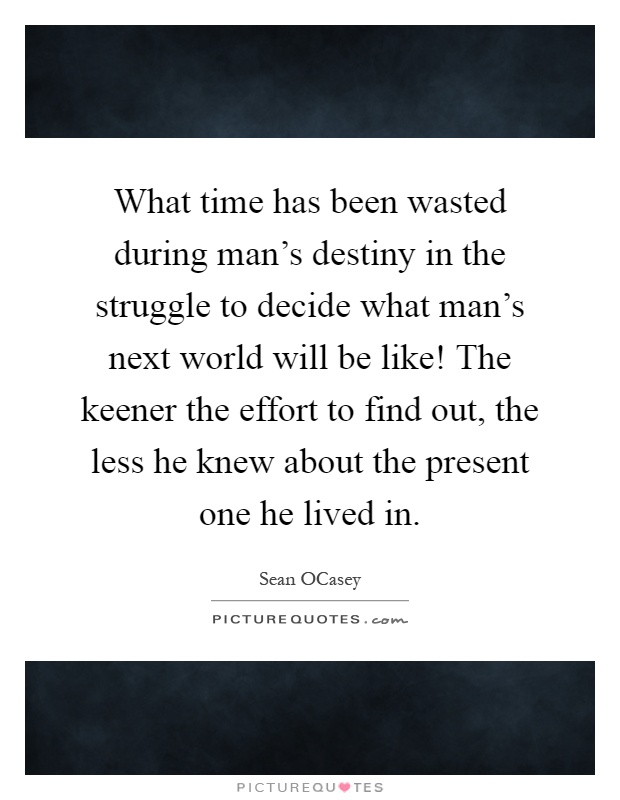 what time has been wasted during man s destiny in the struggle