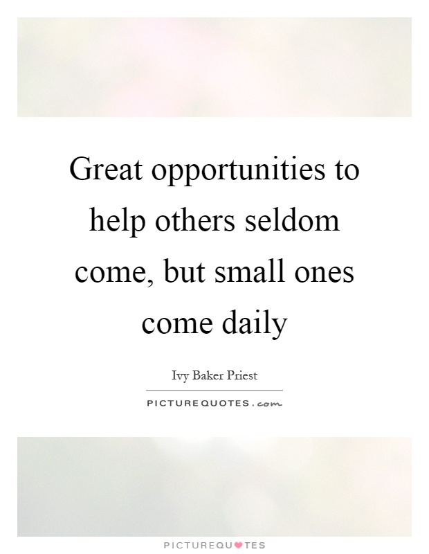 Great opportunities to help others seldom come, but small ones come daily Picture Quote #1