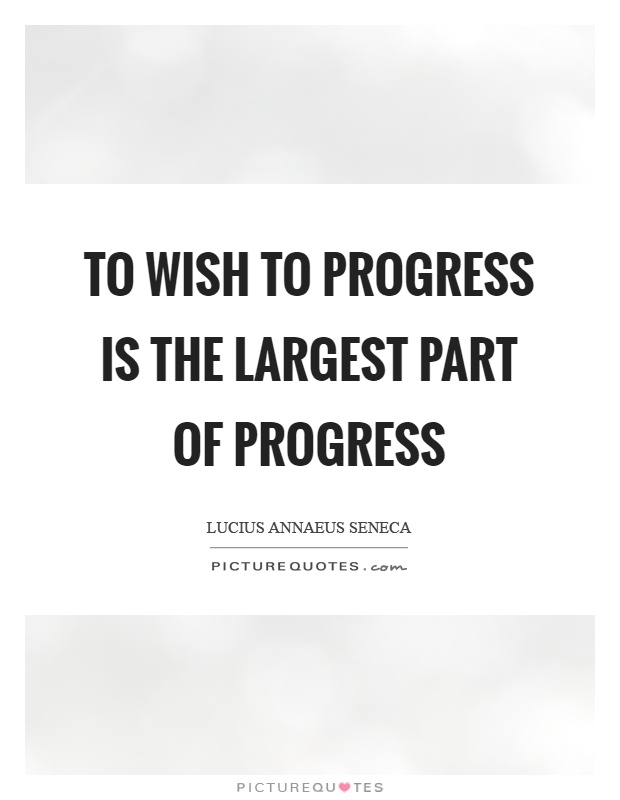 To wish to progress is the largest part of progress Picture Quote #1