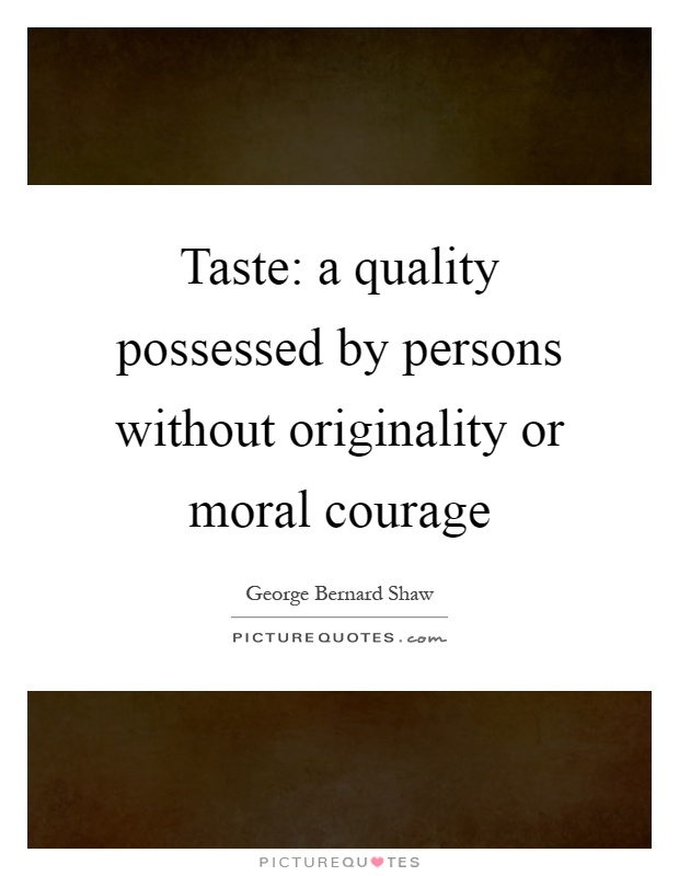 Taste: a quality possessed by persons without originality or moral courage Picture Quote #1