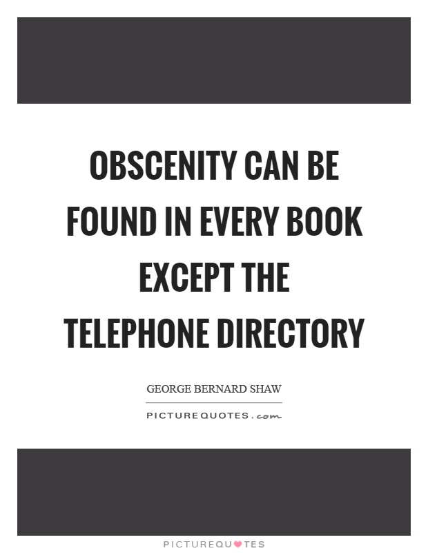 Obscenity can be found in every book except the telephone directory Picture Quote #1