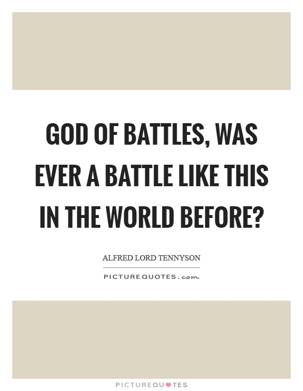 God of battles, was ever a battle like this in the world before? Picture Quote #1