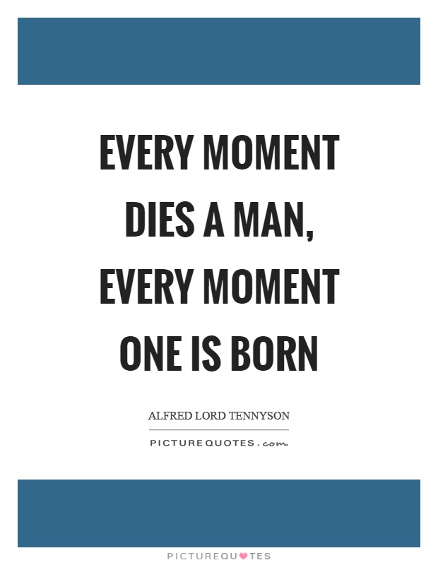 Every moment dies a man, every moment one is born Picture Quote #1