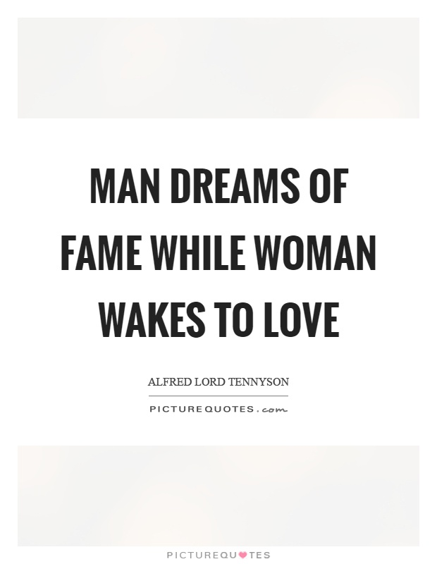 Man dreams of fame while woman wakes to love Picture Quote #1