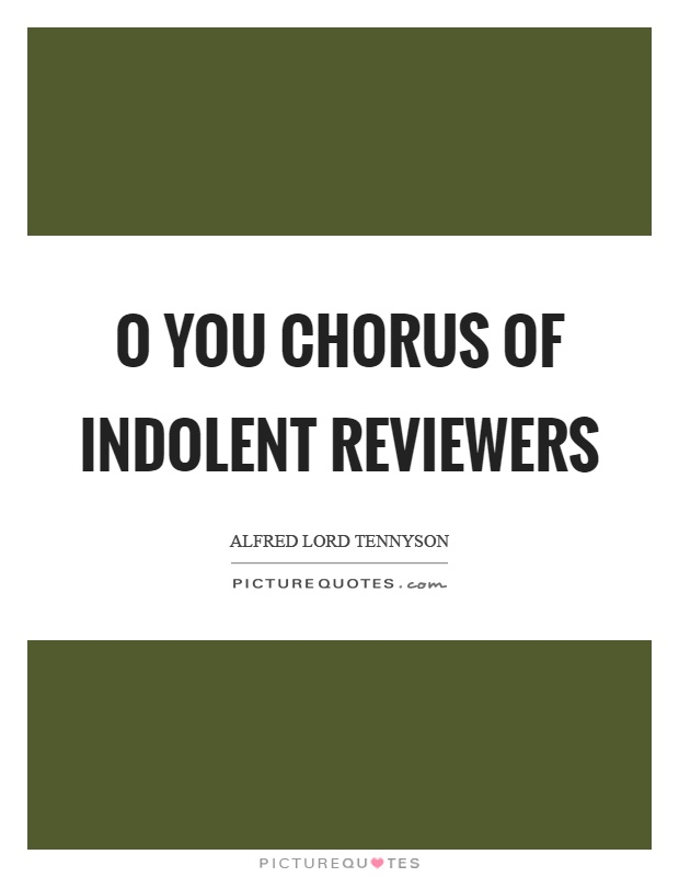 O you chorus of indolent reviewers Picture Quote #1