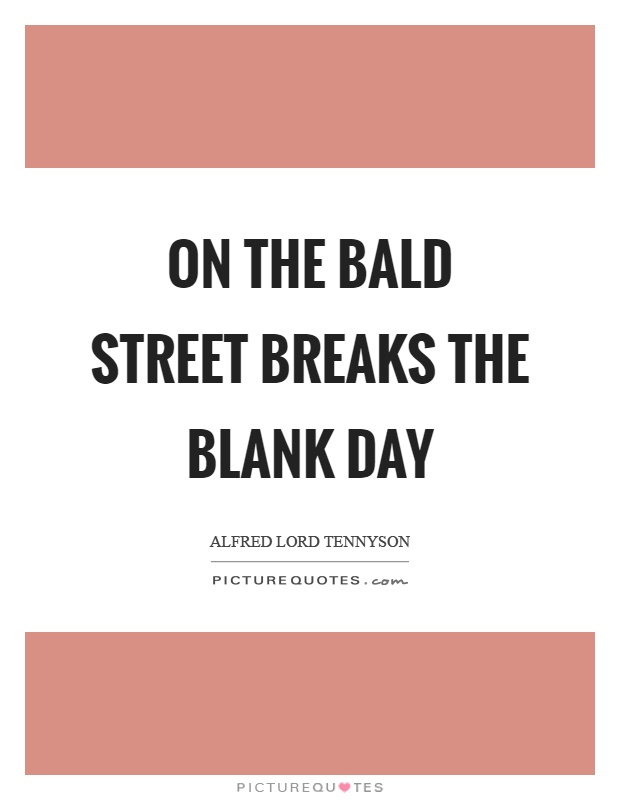 On the bald street breaks the blank day Picture Quote #1