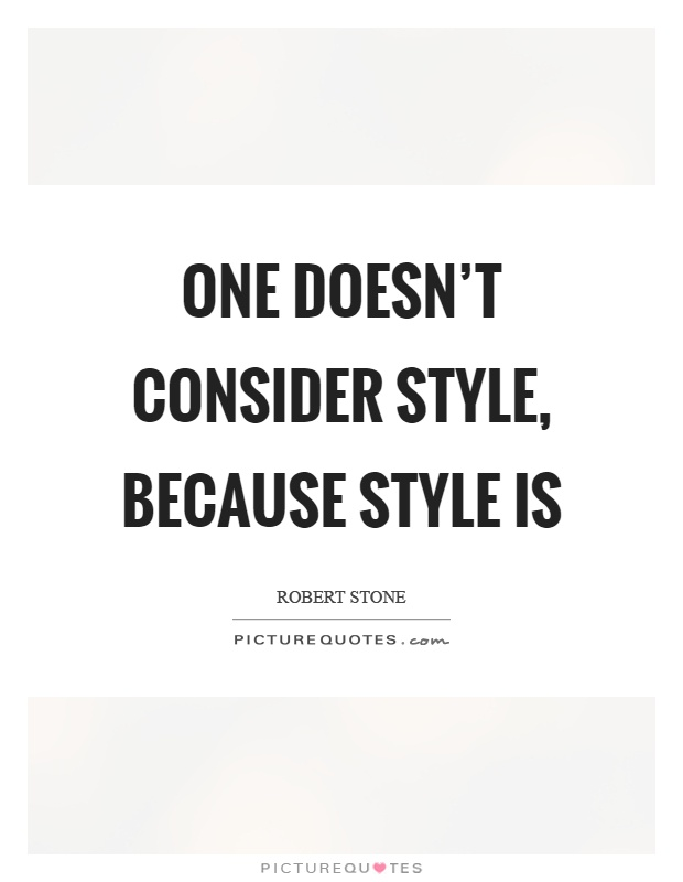 One doesn't consider style, because style is Picture Quote #1