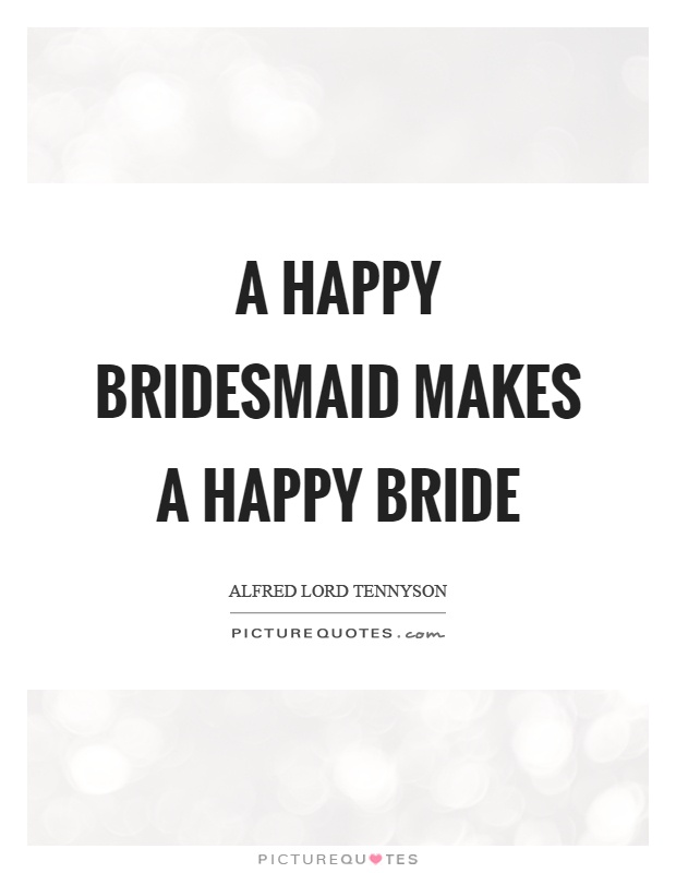 A Hy Bridesmaid Makes Bride Picture Quote 1