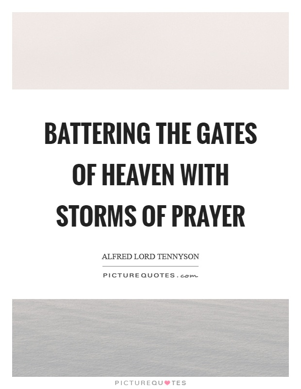 Battering the gates of heaven with storms of prayer Picture Quote #1