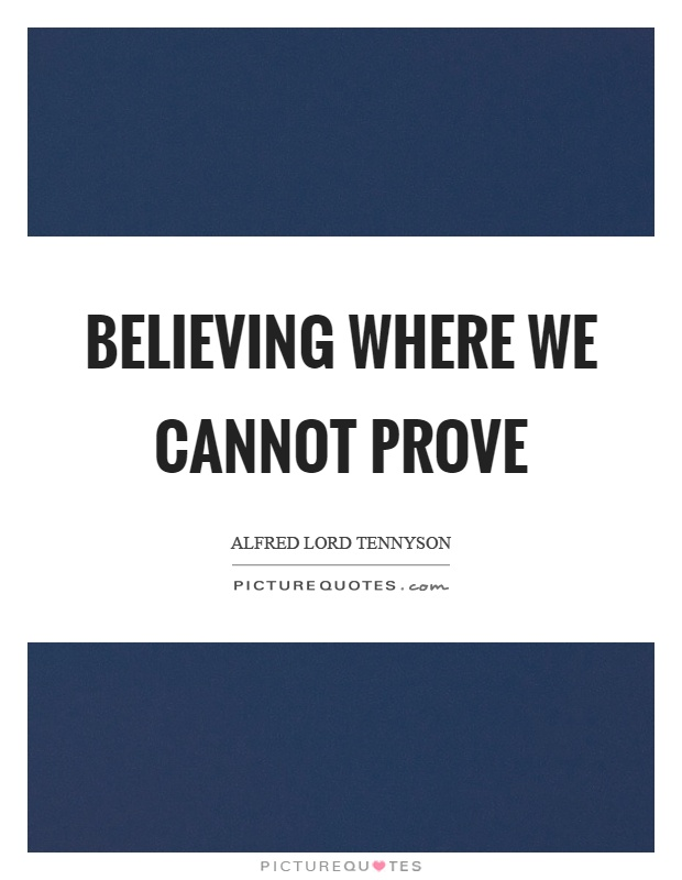 Believing where we cannot prove Picture Quote #1