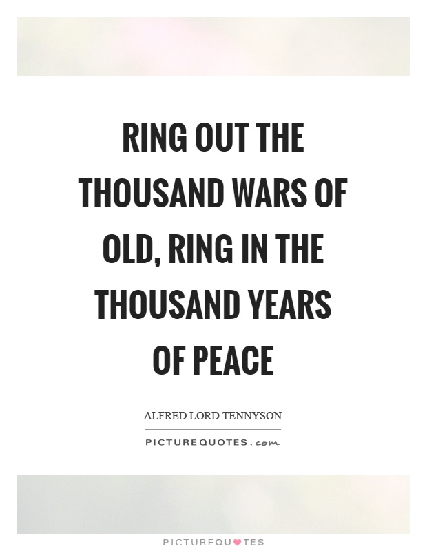 Ring out the thousand wars of old, ring in the thousand years of peace Picture Quote #1
