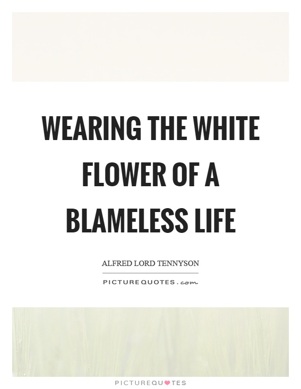 Wearing the white flower of a blameless life picture quotes wearing the white flower of a blameless life picture quote 1 mightylinksfo