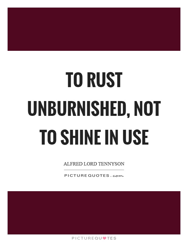 To rust unburnished, not to shine in use Picture Quote #1