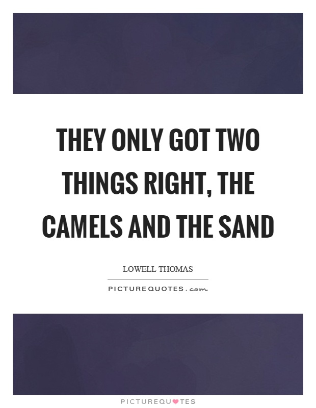 They only got two things right, the camels and the sand Picture Quote #1
