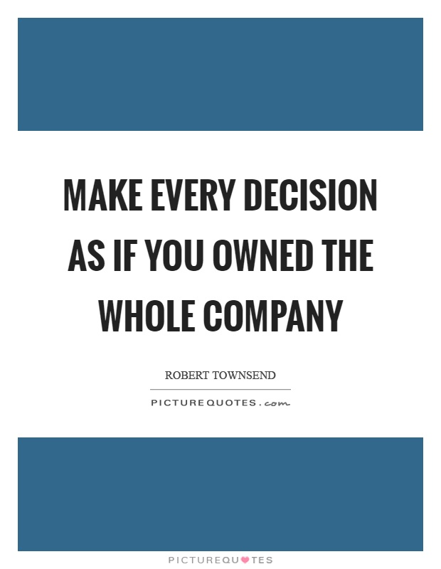 Make every decision as if you owned the whole company Picture Quote #1