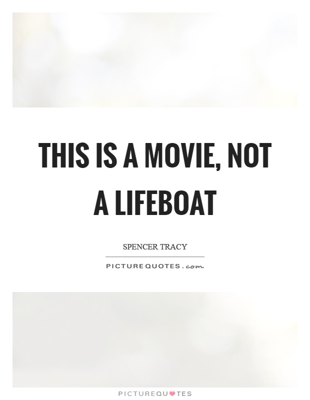 This is a movie, not a lifeboat Picture Quote #1