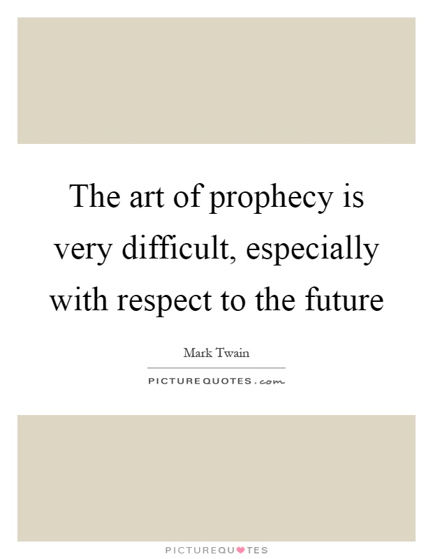 The art of prophecy is very difficult, especially with respect to the future Picture Quote #1