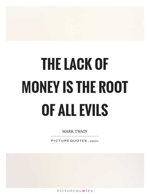 The lack of money is the root of all evils Picture Quote #1