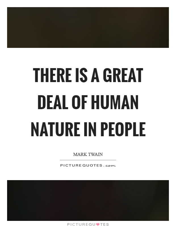 There is a great deal of human nature in people Picture Quote #1