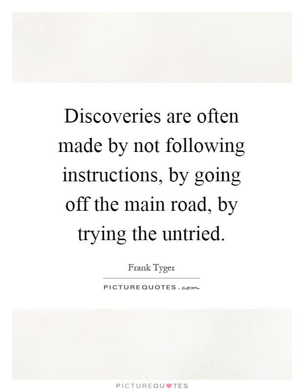 Discoveries Are Often Made By Not Following Instructions By