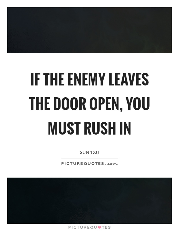 If the enemy leaves the door open, you must rush in Picture Quote #1