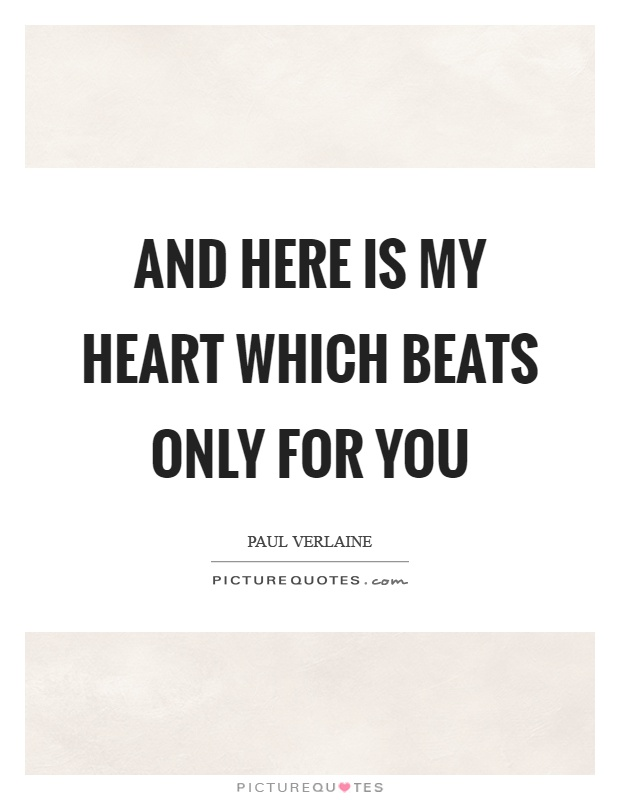 And here is my heart which beats only for you Picture Quote #1