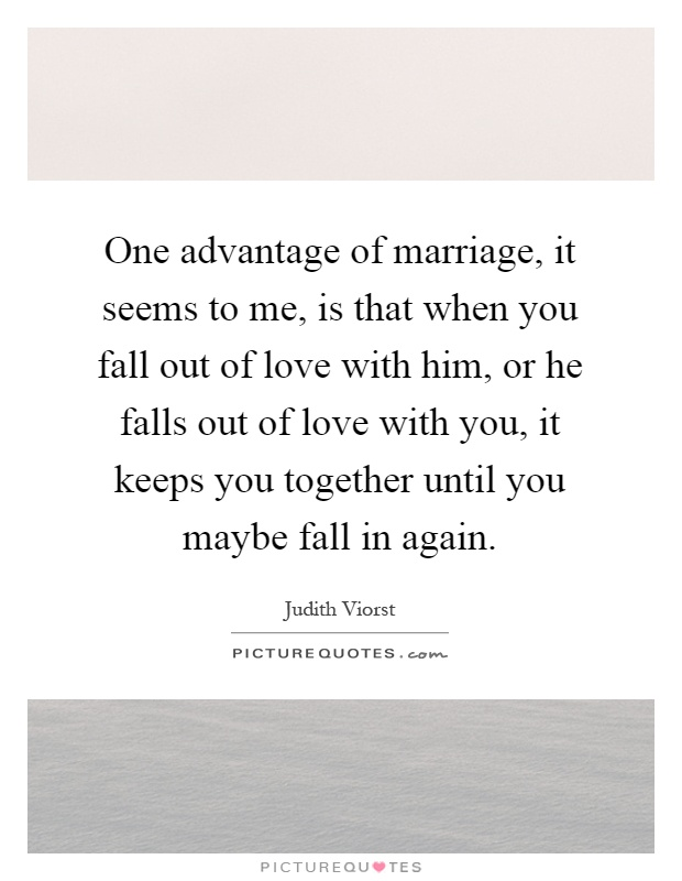 Love Quotes For Him Marriage: One Advantage Of Marriage, It Seems To Me, Is That When