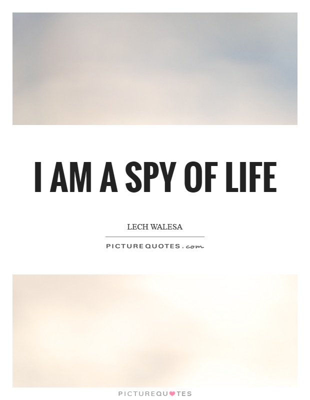 I am a spy of life Picture Quote #1