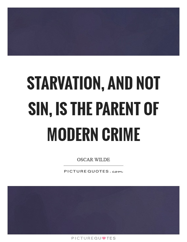 Starvation, and not sin, is the parent of modern crime Picture Quote #1