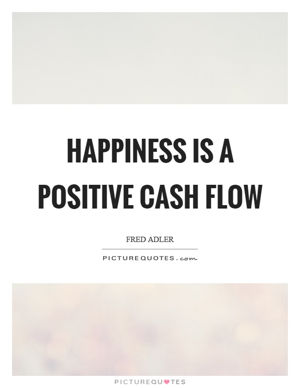 Happiness is a positive cash flow Picture Quote #1
