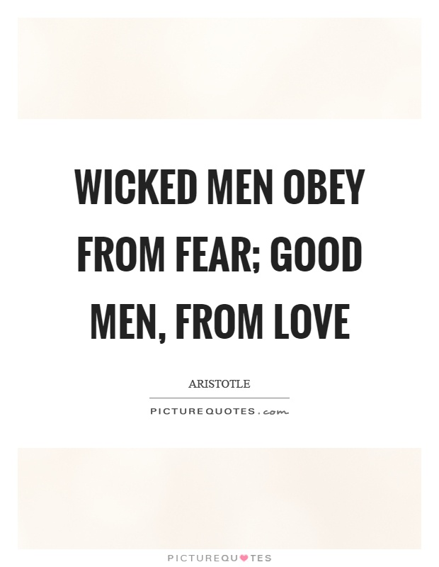 Wicked men obey from fear; good men, from love Picture Quote #1