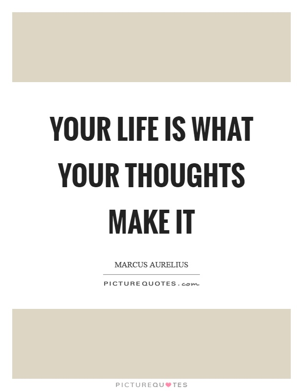 Your life is what your thoughts make it Picture Quote #1