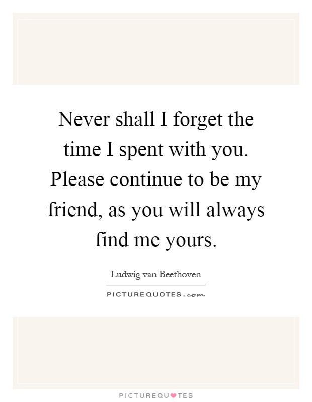 Never Shall I Forget The Time I Spent With You Please Continue