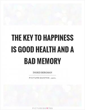 Happiness is good health and a bad memory essay